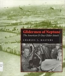 Glidermen of Neptune: The American D-Day Glider Attack
