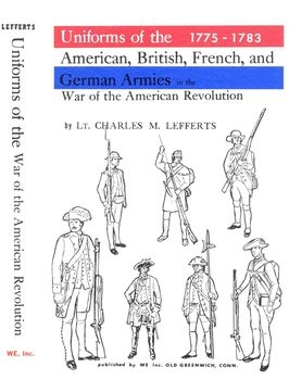 Uniforms of the American, British, French, and German Armies in the War of the American Revolution 1775-1783