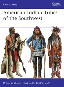 American Indian Tribes of the Southwest (Osprey Men-at-Arms 488)