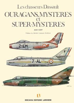 Les Chasseurs Dassault: Ouragans, Mysteres et Super-Mysteres