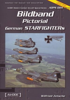 Bildband Pictorial German Starfighters (ADPS 004 Airdoc Modern Combat Aircraft Special Series)