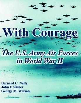 With Courage: The United States Army Air Forces in World War II