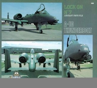 Lock On No. 7 Aircraft Photo File: Fairchild Republic A-10 Thunderbolt II