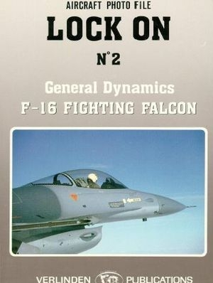 Lock On No. 2 Aircraft Photo File: General Dynamics F-16 Fighting Falcon