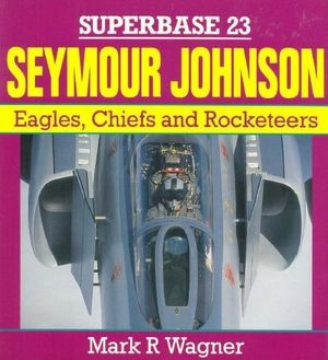 Seymour Johnson: Eagles, Chiefs, and Rocketeers (Superbase 23)
