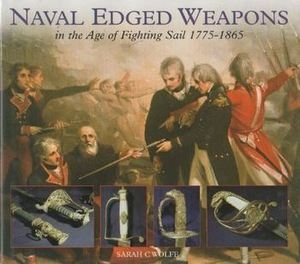 Naval Edged Weapons in the Age of Fighting Sail 1775-1865