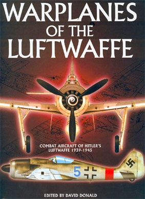 Warplanes of the Luftwaffe. Combat Aircraft of Hitlers Luftwaffe 1939-1945 (Author: David Donald)