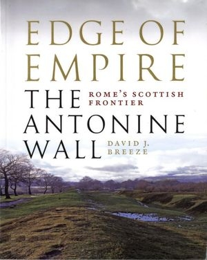 Edge of Empire - The Antonine Wall: Rome's Scottish Frontier