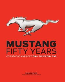 Mustang: Fifty Years. Celebrating America's Only True Pony Car