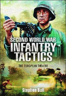 Second World War Infantry Tactics: The European Theatre (Pen & Sword Military)