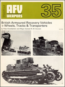 AFV Weapons Profile 35 - British Armoured Recovery Vehicles + Wheels, Tracks & Transporters