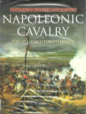 Napoleonic Cavalry (Napoleonic Weapons and Warfare)