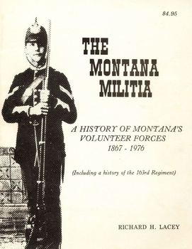 The Montana Militia: A History of Montana's Volunteer Forces 1867-1976