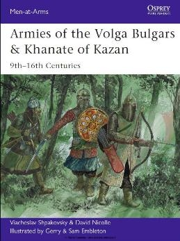 Armies of the Volga Bulgars & Khanate of Kazan (Osprey Men-at-Arms 491)