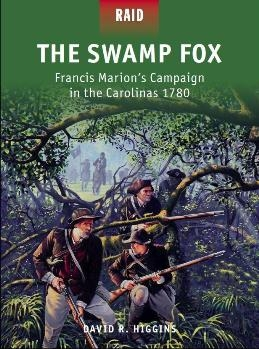 The Swamp Fox – Francis Marion's Campaign in the Carolinas 1780 (Osprey Raids 42)