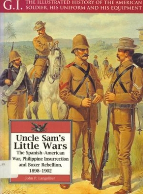 Uncle Sam's Little Wars: The Spanish-American War, Philippine Insurrection, and Boxer Rebellion, 1898-1902 (G.I. Series Volume 15)