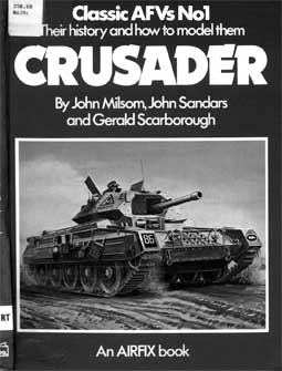 Crusader. Their History and How to Model them. Classic AFVs No1