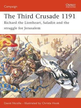 The Third Crusade 1191: Richard the Lionheart, Saladin and the Struggle for Jerusalem (Osprey Campaign 161)