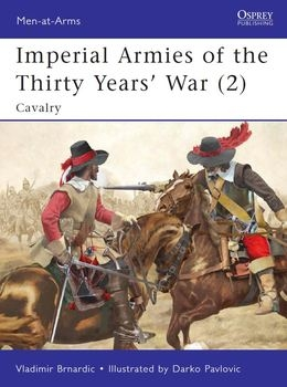 Imperial Armies of the Thirty Years' War (2): Cavalry (Osprey Men-at-Arms 462)