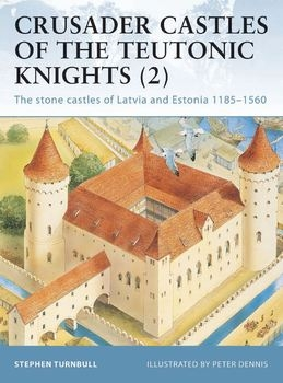 Crusader Castles of the Teutonic Knights (2): The Stone Castles of Latvia and Estonia 1185-1560 (Osprey Fortress 19)
