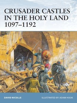 Crusader Castles in the Holy Land 1097-1192 (Osprey Fortress 21)