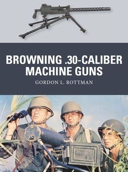 Browning .30-caliber Machine Guns (Osprey  Weapon 32)