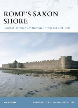 Rome's Saxon Shore: Coastal Defences of Roman Britain AD 250-500 (Osprey Fortress 56)