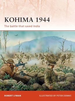 Kohima 1944: The Battle That Saved India (Osprey Campaign 229)