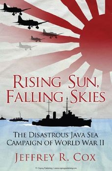 Rising Sun, Falling Skies: The Disastrous Java Sea Campaign of World War II (Osprey General Military)