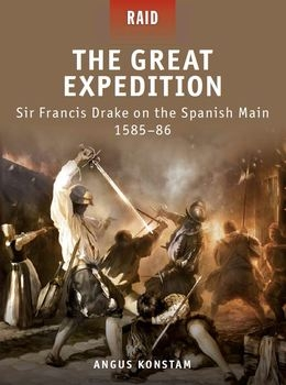 The Great Expedition: Sir Francis Drake on the Spanish Main 1585-1586 (Osprey Raid 17)