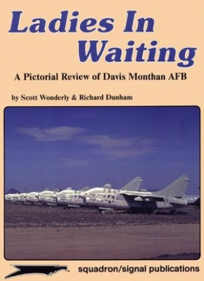 Squadron/Signal Publications 6055: Ladies in Waiting: A Pictorial Review of Davis Monthan AFB - Aircraft Specials series