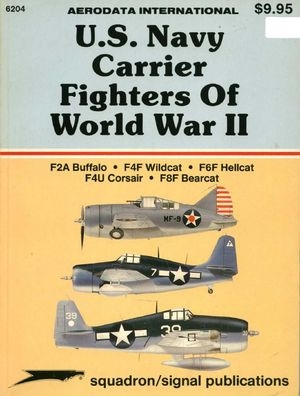 Squadron/Signal Publications 6204: U.S. Navy Carrier Fighters of World War II: F2A Buffalo; F4F Wildcat; F6F Hellcat; F4U Corsair; F8F Bearcat - Aerodata International