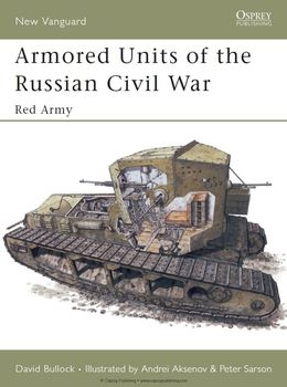 Armoured Units of the Russian Civil War: Red Army (Osprey New Vanguard 95)