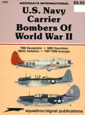 Squadron/Signal Publications 6205: U.S. Navy Carrier Bombers of World War II: TBD Devastator; SBD Dauntless; SB2C Helldiver; TBF/TBM Avenger - Aerodata International