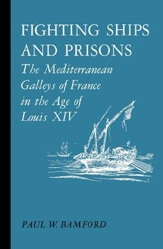 Fighting Ships and Prisons: The Mediterranean Galleys of France in the Age of Louis XIV