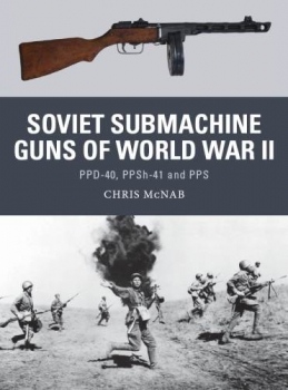Osprey Weapon 33 - Soviet Submachine Guns of World War II: PPD-40, PPSh-41 and PPS