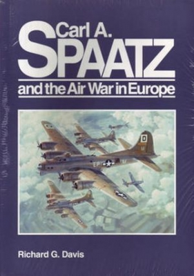 Carl A. Spaatz and the Air War in Europe