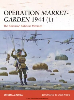 Operation Market-Garden 1944 (1): The American Airborne Missions (Osprey Campaign 270)