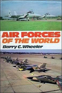 Air Forces of the World (Автор: Barry C. Wheeler)