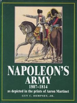 Napoleon's Army: 1807-1814, as Depicted in the Prints of Aaron Martinet