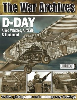 D-Day: Allied Vehicles, Aircraft & Equipment (The War Archives)