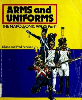 Arms and Uniforms: The Napoleonic Wars Part 1 The French, British, Prussian and Spanish Armies
