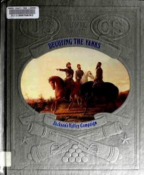 Decoying the Yanks - Jacksons Valley Campaign (The Civil War Series)