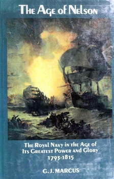 The Age of Nelson. The Royal Navy in the Age of Its Greatest Power and Glory, 1793-1815
