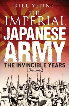 The Imperial Japanese Army: The Invincible Years 1941-1942 (Osprey General Military)