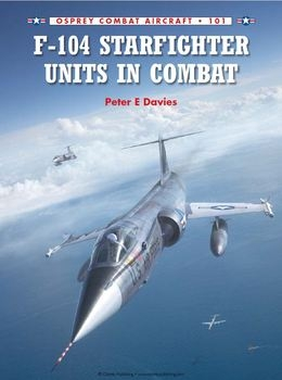 F-104 Starfighter Units in Combat (Osprey Combat Aircraft 101)