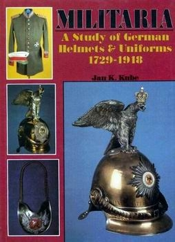 Militaria - A Study of German Helmets & Uniforms 1729-1918