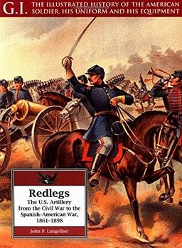 Redlegs. The U.S. Artillery From the Civil War to the Spanish-American War, 1861-1898 (G.I. Series 11)