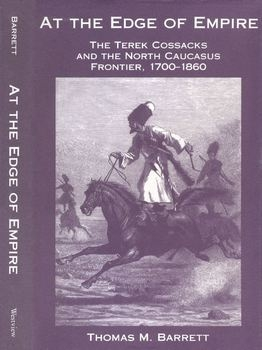 At the Edge of Empire: The Terek Cossacks and the North Caucasus Frontier 1700-1860