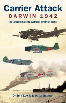 Carrier Attack - Darwin 1942 - The Complete Guide to Australia's own Pearl Harbor